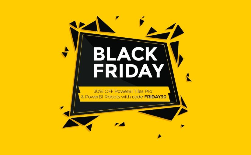 Black Friday season is here! Grab PowerBI Tiles Pro and PowerBI Robots for 30% off
